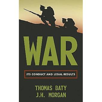 War Its Conduct and Legal Results by Baty & T.