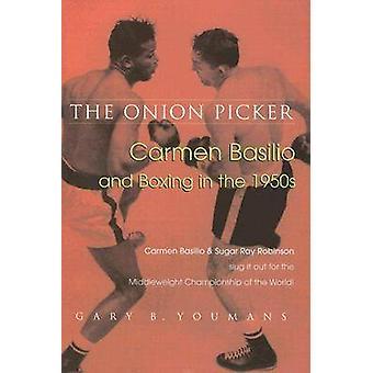 El selector de cebolla - Carmen Basilio y el boxeo en la década de 1950 por Gary Youm