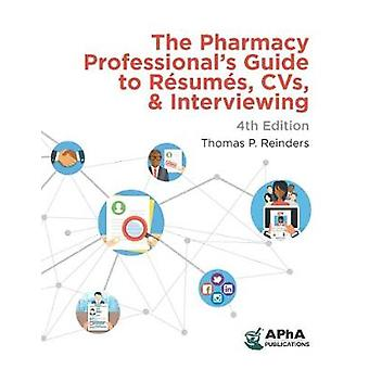 The Pharmacy Professional's Guide to Resumes - CVs - and Interviewing