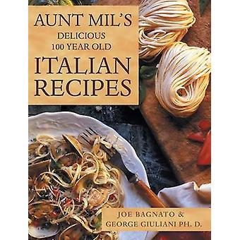 Aunt Mils Delicious 100 Year Old Italian Recipes by Bagnato & Joe
