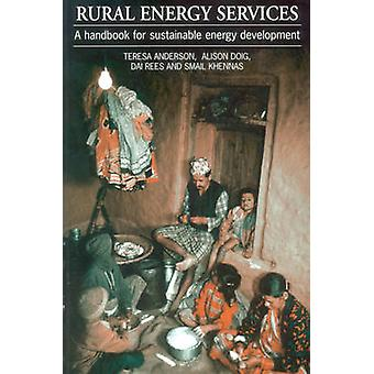 Rural Energy Services A Handbook for Sustainable Energy Development by Anderson & Teresa