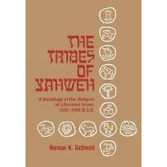 The Tribes of Yahweh A Sociology of Religion of LIberated Israel 12501050 B.C.E. by Gottwald & Norman K.