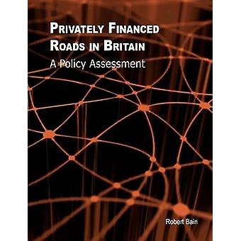 Privately Financed Roads in Britain by Bain & Robert & Etc