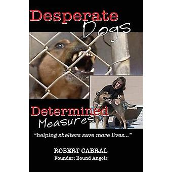 Desperate Dogs Determined Measures by Cabral & Robert