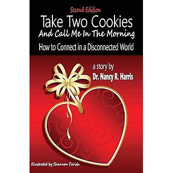 Take Two Cookies and Call Me in The Morning How to Connect in a Disconnected World 2nd Edition by Harris & Nancy R.