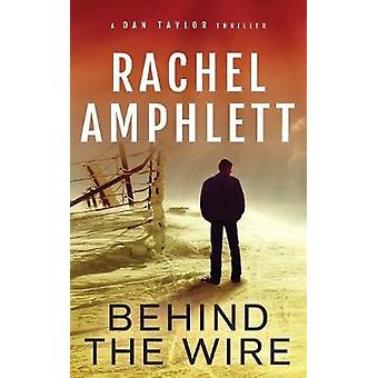 Behind the Wire A Dan Taylor spy thriller by Amphlett & Rachel