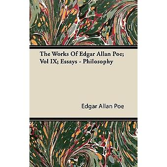 The Works Of Edgar Allan Poe Vol IX Essays  Philosophy by Poe & Edgar Allan
