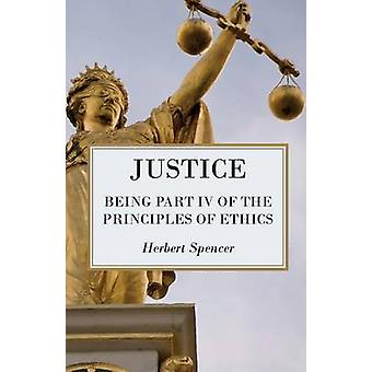 Justice  Being Part IV of the Principles of Ethics by Spencer & Herbert