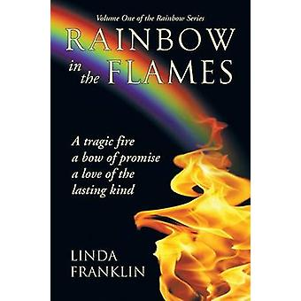 Rainbow in the Flames A Tragic Fire a Bow of Promise a Love of the Lasting Kind by Franklin & Linda