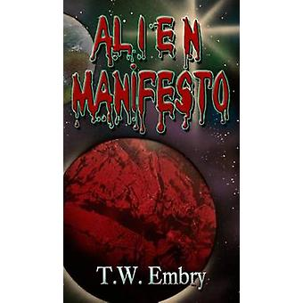Alien Manifesto The Adventures of the Human Thomas Scott by Embry & T.W.