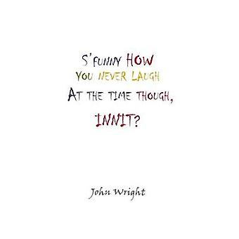 SFunny How You Never Laugh at the Time Though Innit by Wright & John