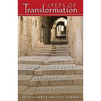 Steps of Transformation An Orthodox Priest Explores the Twelve Steps by Webber & Meletios