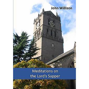 Meditations on the Lords Supper by Willison & John