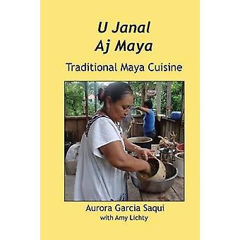 U Janal Aj Maya Traditional Maya Cuisine by Saqui & Garcia Aurora