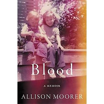 Blood - A Memoir by Allison Moorer - 9780306922688 Book