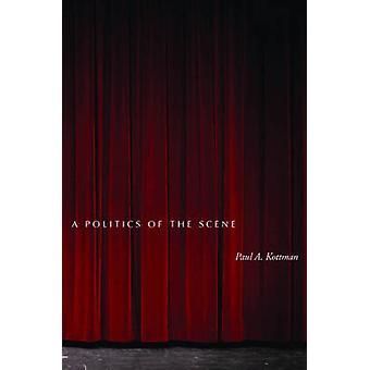 A Politics of the Scene by Paul A. Kottman - 9780804758345 Book