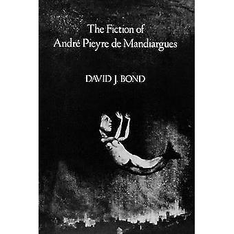 The Fiction of Andre Pieyre De Mandiargues by David Bond - 9780815622