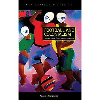 Fotball og kolonialisme - kropp og populærkulturen i urbane Mozambiqu