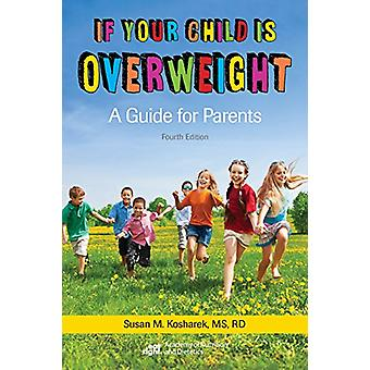 If Your Child Is Overweight - A Guide for Parents by Susan M. Kosharek