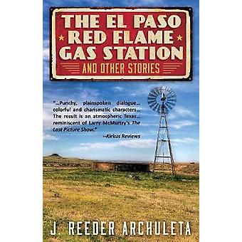 The El Paso Red Flame Gas Station and Other Stories by J Reeder Archu