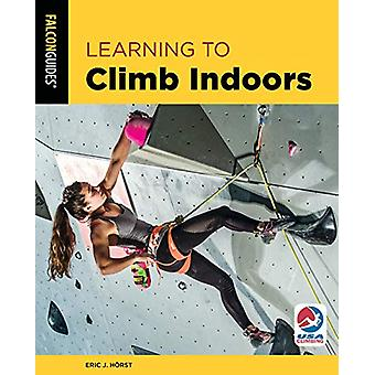 Learning to Climb Indoors by Eric van der Horst - 9781493043101 Book