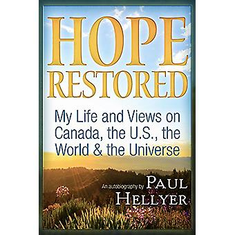 Hope Restored - An Autobiography by Paul Hellyer - My Life and Views on