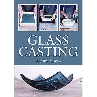 Glass Casting by Amy Whittingham - 9781785005930 Book