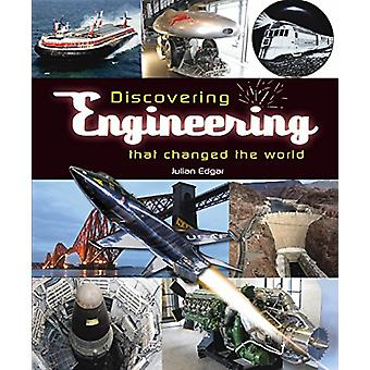 Discovering engineering that changed the world by Julian Edgar - 9781