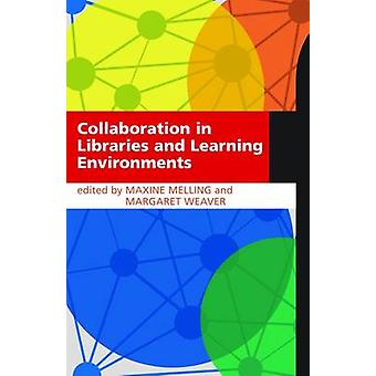 Collaboration in Libraries and Learning Environments by Maxine Mellin