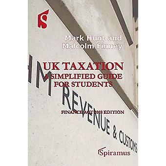 UK Taxation - a simplified guide for students - Finance Act 2018 editio