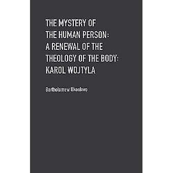 The Mystery of the Human Person - A Renewal of the Theology of the Bod