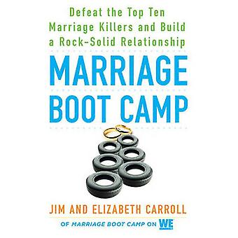 Marriage Boot Camp - Defeat the Top 10 Marriage Killers and Build a Ro