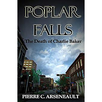 Poplar Falls - The Death of Charlie Baker by Pierre C Arseneault - 978