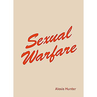 Alexis Hunter - <i>Sexual Warfare</i> by Natasha Hoare - 9781912685080