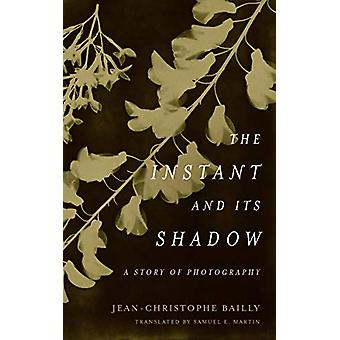 The Instant and Its Shadow - A Story of Photography by Jean-Christophe