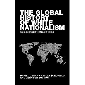 Global White Nationalism by Edited by Daniel Geary & Edited by Camilla Schofield & Edited by Jennifer Sutton