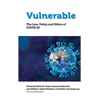Vulnerable by Edited by Colleen M Flood & Edited by Vanessa Macdonnell & Edited by The Honourable Jane Philpott & Edited by Sophie Theriault & Edited by Sridhar Venkatapuram & Contributions by Katherine Fierlbeck