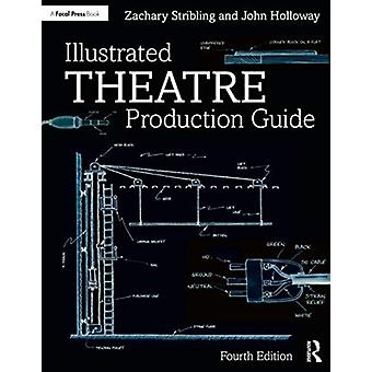 Illustrated Theatre Production Guide by Holloway & John Ramsey University of Kentucky & LexingtonStribling & Zachary University of Kentucky & Lexington