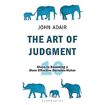 The Art of Judgment: 10 Steps to Becoming a More Effective Decision-Maker