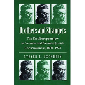 Brothers and Strangers - East European Jew in German and German Jewish