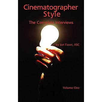 Cinematographer Style - The Complete Interviews - Volume I by ASC Jon