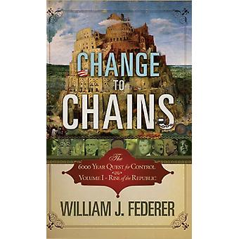 Change to Chains - The 6000 Year Quest for Global Control by William J