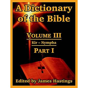 A Dictionary of the Bible - Volume III - (Part I - Kir -- Nympha) by Jam