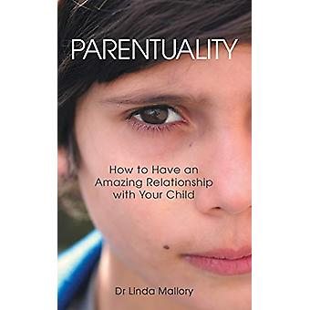 Parentuality - How to Have an Amazing Relationship with Your Child by