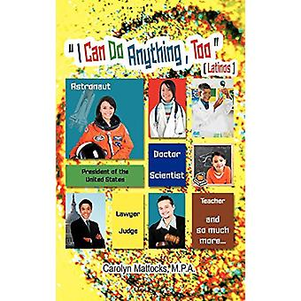 I Can Do Anything - Too - A Latino Student's Guide to Choosing a Caree
