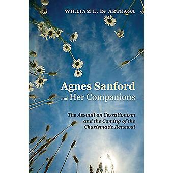 Agnes Sanford and Her Companions by William L de Arteaga - 9781625649
