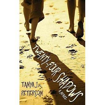 Twenty-Four Shadows by Tanya J Peterson - 9781627200448 Book