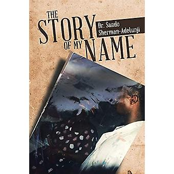 The Story of my name by Dr Sando Sherman-Adetunji - 9781684714100 Book