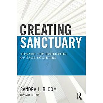 Creating Sanctuary  Toward the Evolution of Sane Societies Revised Edition by Sandra L Bloom