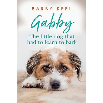 Gabby  The Little Dog That Had to Learn to Bark by Barby Keel